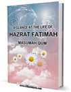 A GLANCE AT THE LIFE OF HAZRAT FATIMAH MASUMAH QUM A.S